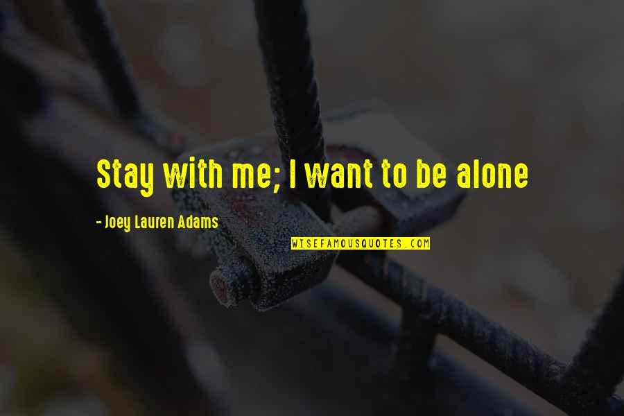 Want To Alone Quotes By Joey Lauren Adams: Stay with me; I want to be alone