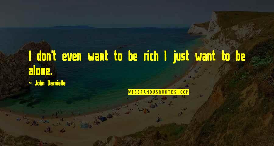 Want To Alone Quotes By John Darnielle: I don't even want to be rich I
