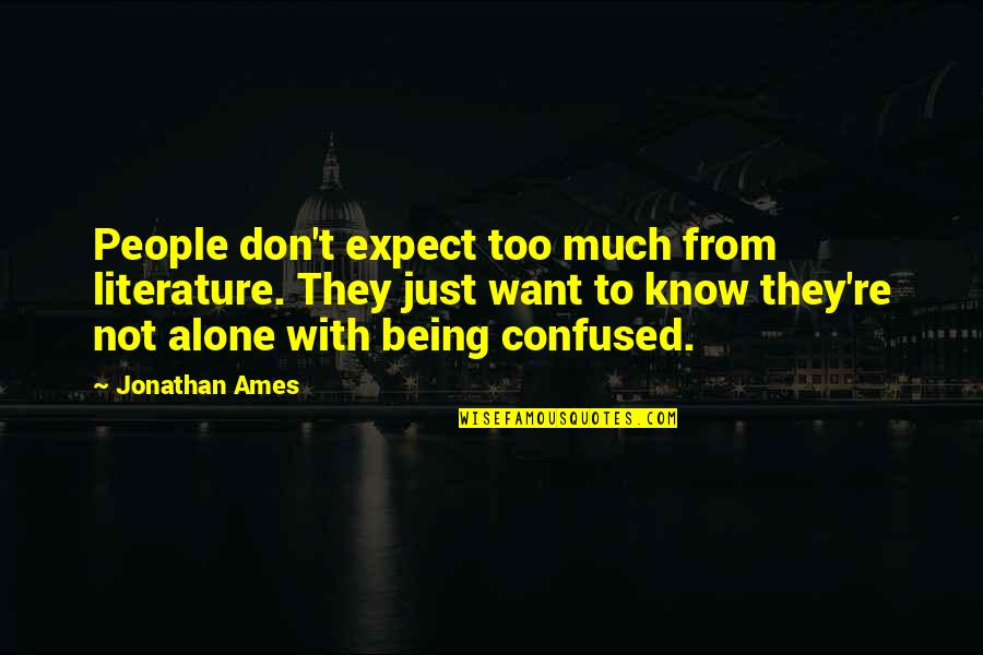 Want To Alone Quotes By Jonathan Ames: People don't expect too much from literature. They