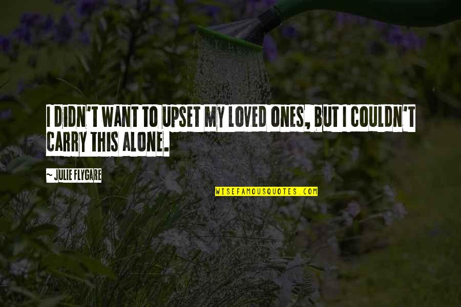 Want To Alone Quotes By Julie Flygare: I didn't want to upset my loved ones,