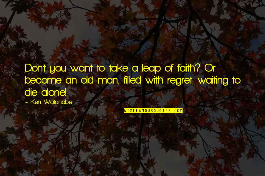 Want To Alone Quotes By Ken Watanabe: Don't you want to take a leap of