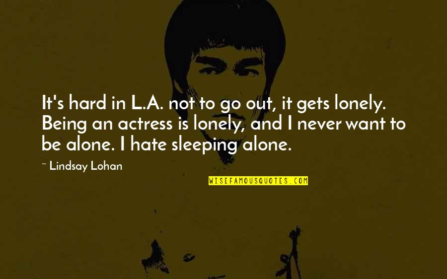Want To Alone Quotes By Lindsay Lohan: It's hard in L.A. not to go out,