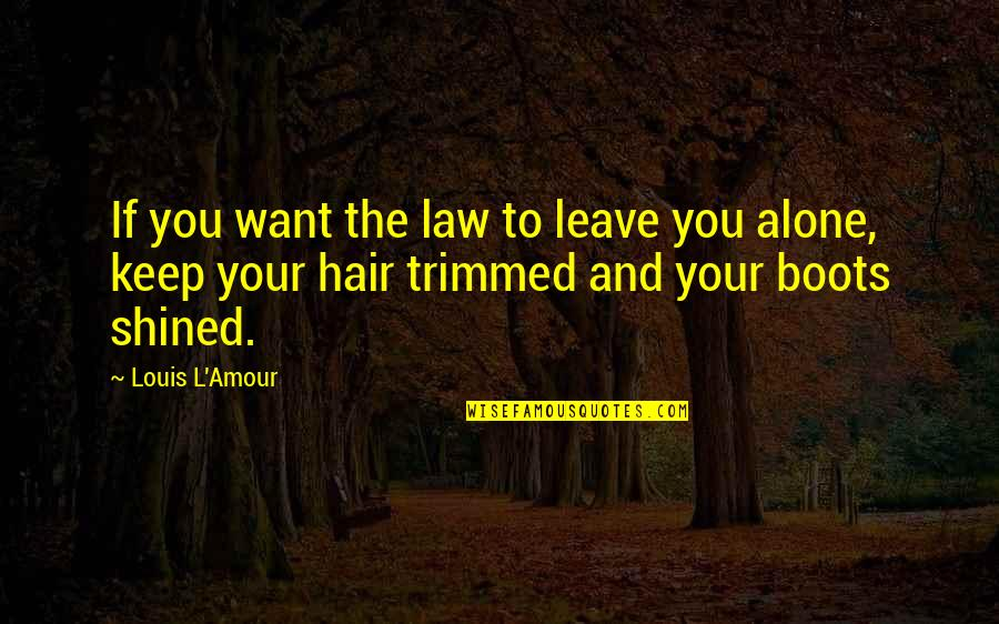 Want To Alone Quotes By Louis L'Amour: If you want the law to leave you