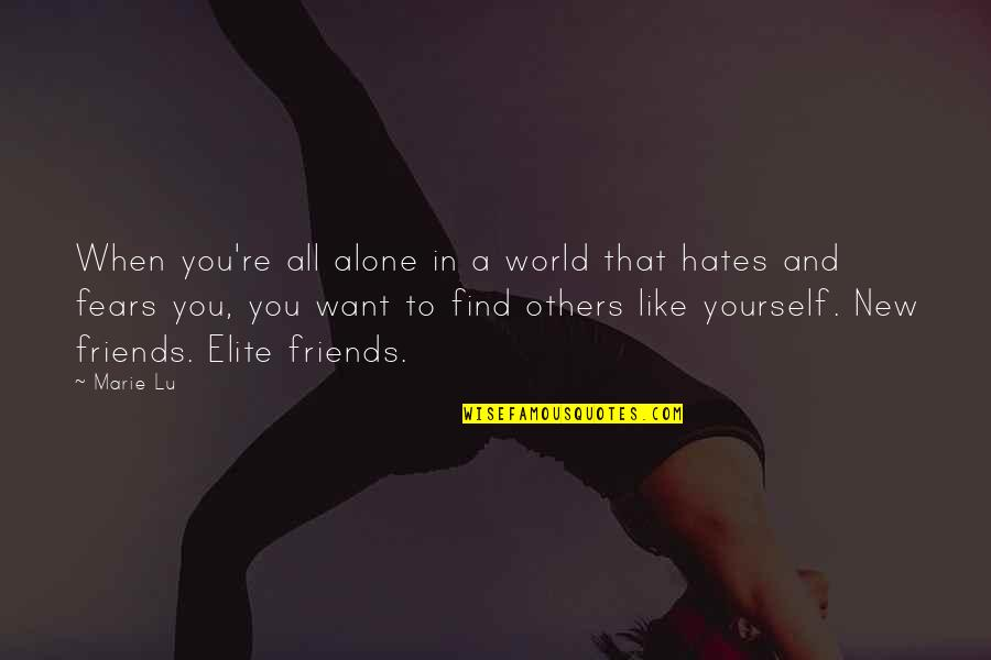 Want To Alone Quotes By Marie Lu: When you're all alone in a world that