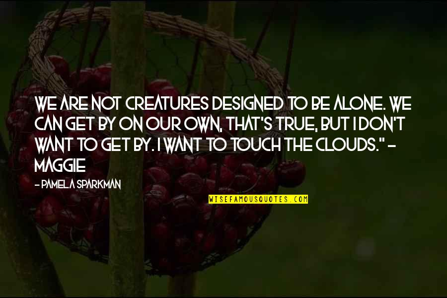 Want To Alone Quotes By Pamela Sparkman: We are not creatures designed to be alone.