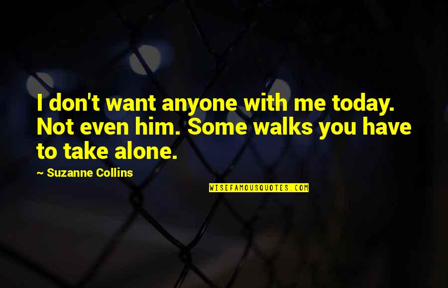 Want To Alone Quotes By Suzanne Collins: I don't want anyone with me today. Not