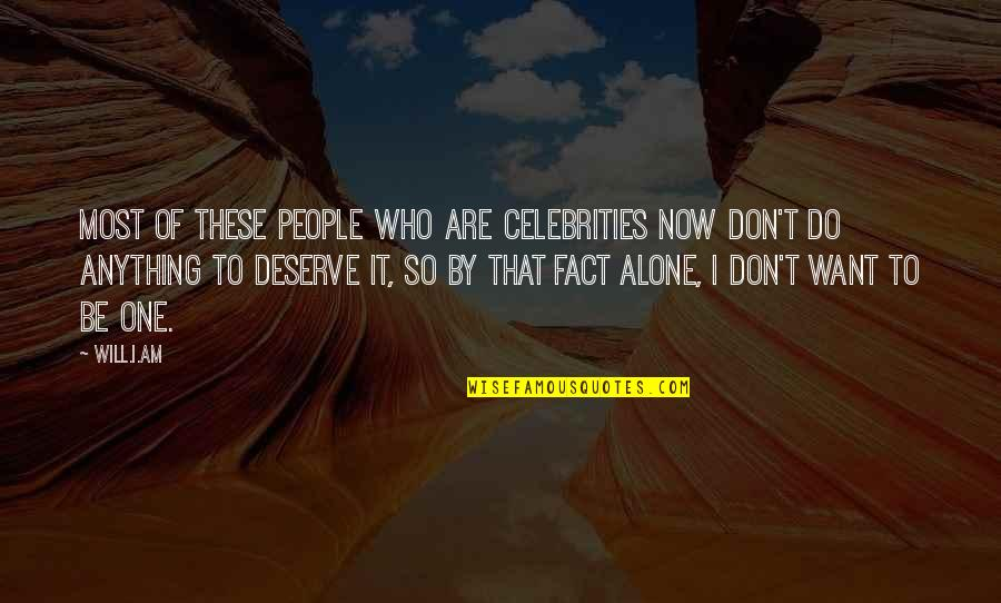 Want To Alone Quotes By Will.i.am: Most of these people who are celebrities now