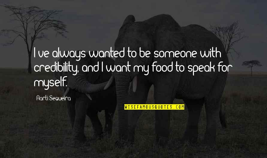 Want To Be With Someone Quotes By Aarti Sequeira: I've always wanted to be someone with credibility,