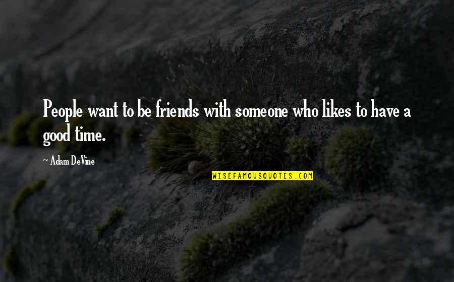 Want To Be With Someone Quotes By Adam DeVine: People want to be friends with someone who