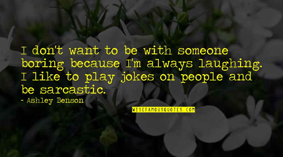 Want To Be With Someone Quotes By Ashley Benson: I don't want to be with someone boring