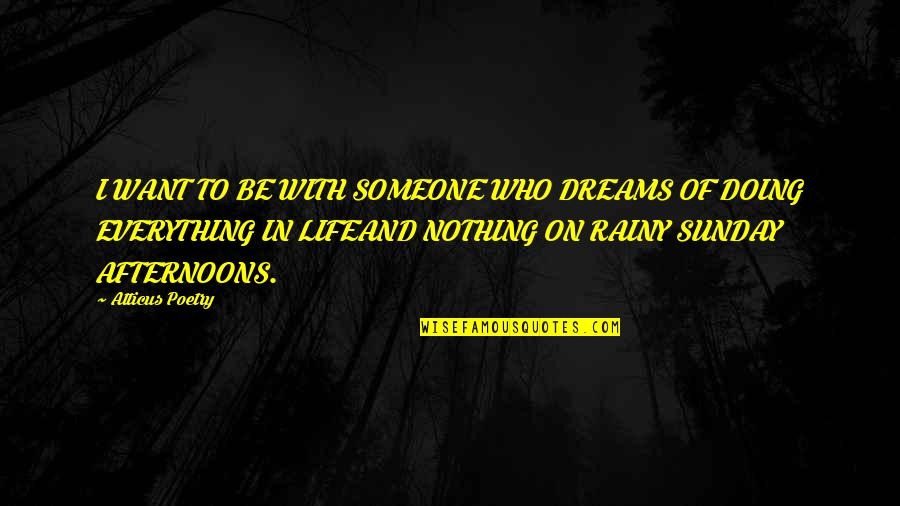Want To Be With Someone Quotes By Atticus Poetry: I WANT TO BE WITH SOMEONE WHO DREAMS