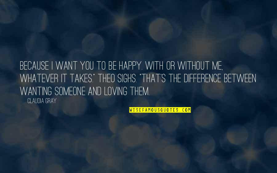 Want To Be With Someone Quotes By Claudia Gray: Because I want you to be happy. With