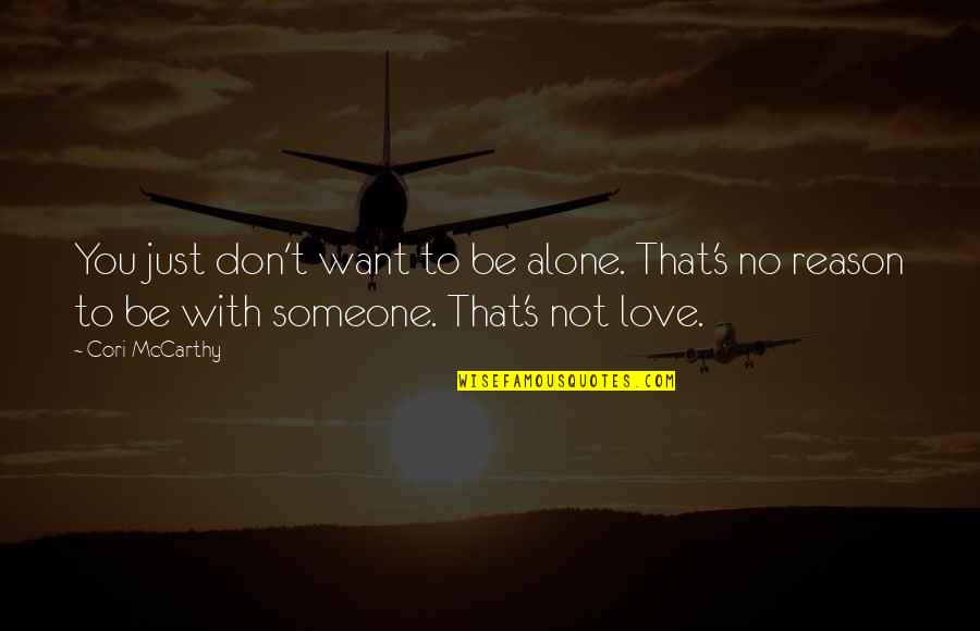 Want To Be With Someone Quotes By Cori McCarthy: You just don't want to be alone. That's