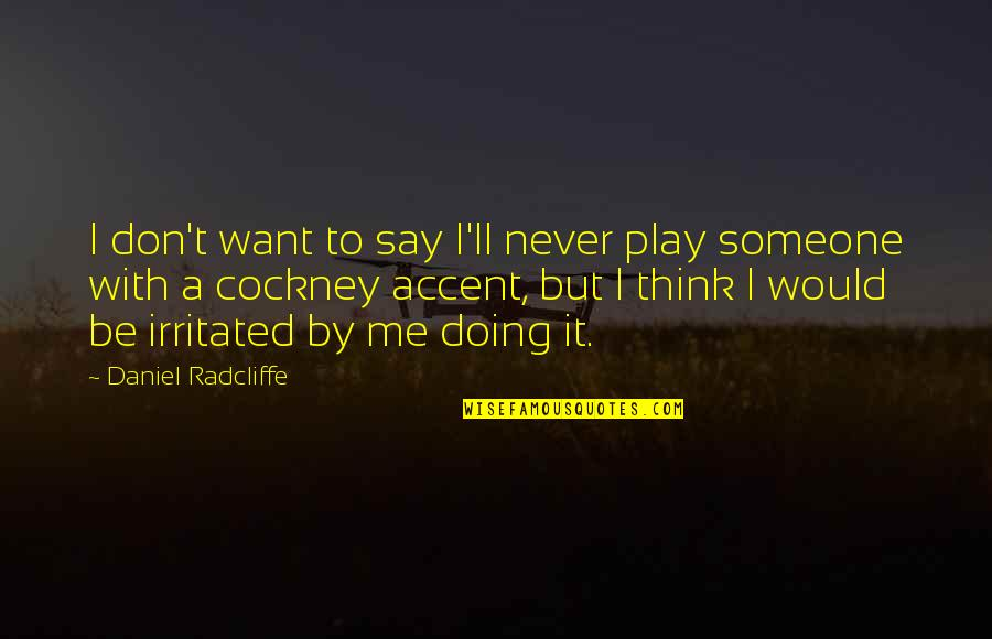 Want To Be With Someone Quotes By Daniel Radcliffe: I don't want to say I'll never play