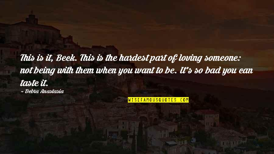 Want To Be With Someone Quotes By Debra Anastasia: This is it, Beck. This is the hardest