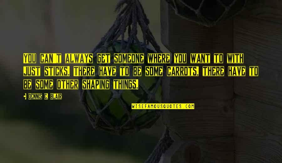 Want To Be With Someone Quotes By Dennis C. Blair: You can't always get someone where you want