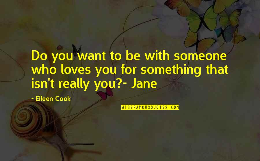 Want To Be With Someone Quotes By Eileen Cook: Do you want to be with someone who