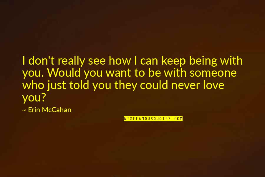 Want To Be With Someone Quotes By Erin McCahan: I don't really see how I can keep