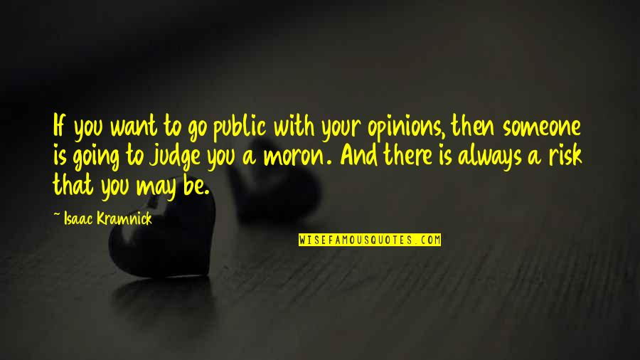 Want To Be With Someone Quotes By Isaac Kramnick: If you want to go public with your