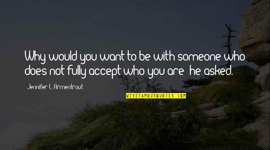 Want To Be With Someone Quotes By Jennifer L. Armentrout: Why would you want to be with someone