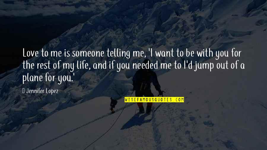 Want To Be With Someone Quotes By Jennifer Lopez: Love to me is someone telling me, 'I