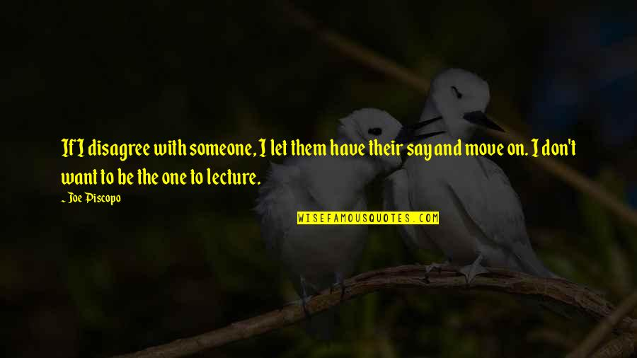 Want To Be With Someone Quotes By Joe Piscopo: If I disagree with someone, I let them