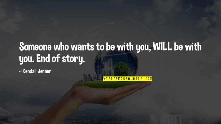 Want To Be With Someone Quotes By Kendall Jenner: Someone who wants to be with you, WILL