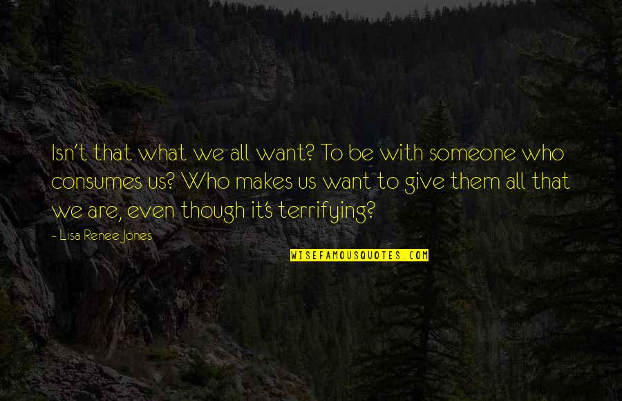 Want To Be With Someone Quotes By Lisa Renee Jones: Isn't that what we all want? To be