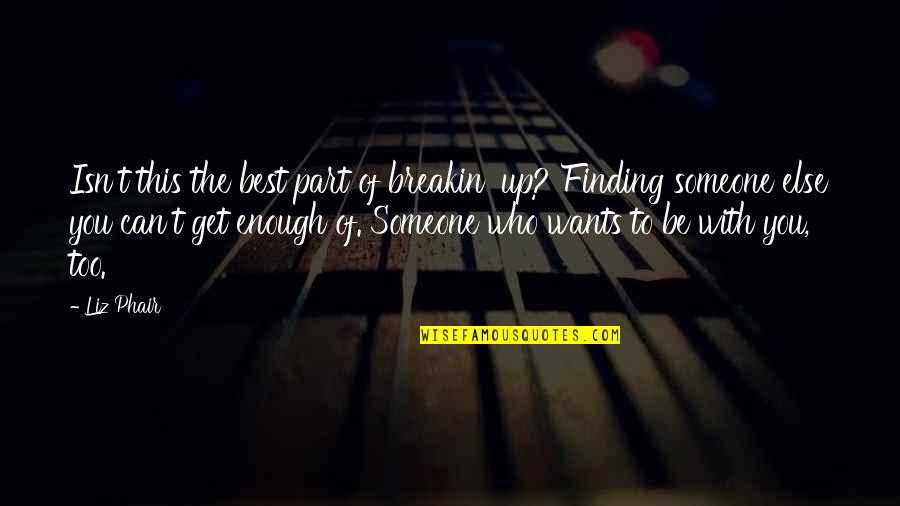 Want To Be With Someone Quotes By Liz Phair: Isn't this the best part of breakin' up?