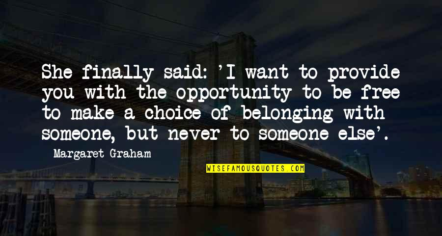 Want To Be With Someone Quotes By Margaret Graham: She finally said: 'I want to provide you