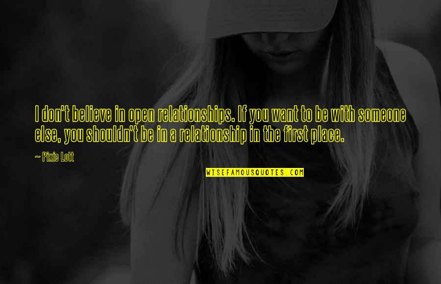 Want To Be With Someone Quotes By Pixie Lott: I don't believe in open relationships. If you