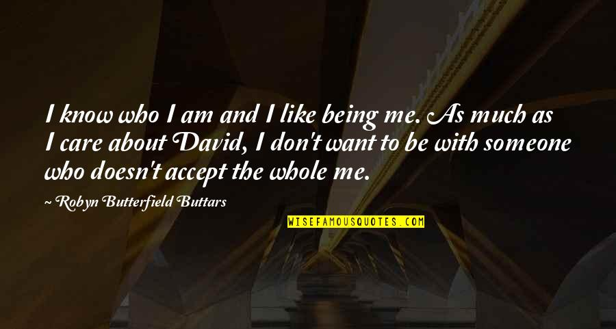 Want To Be With Someone Quotes By Robyn Butterfield Buttars: I know who I am and I like