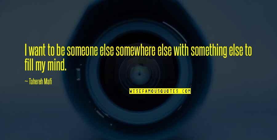 Want To Be With Someone Quotes By Tahereh Mafi: I want to be someone else somewhere else