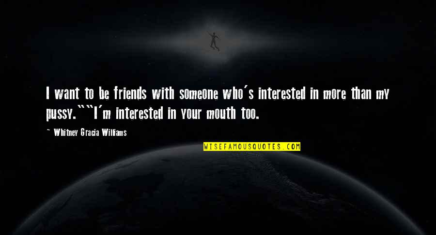 Want To Be With Someone Quotes By Whitney Gracia Williams: I want to be friends with someone who's