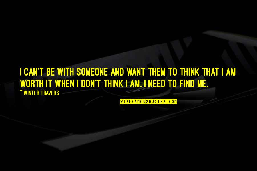 Want To Be With Someone Quotes By Winter Travers: I can't be with someone and want them