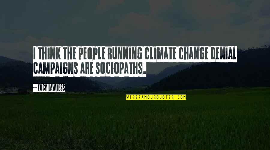 Want To Born Again Quotes By Lucy Lawless: I think the people running climate change denial
