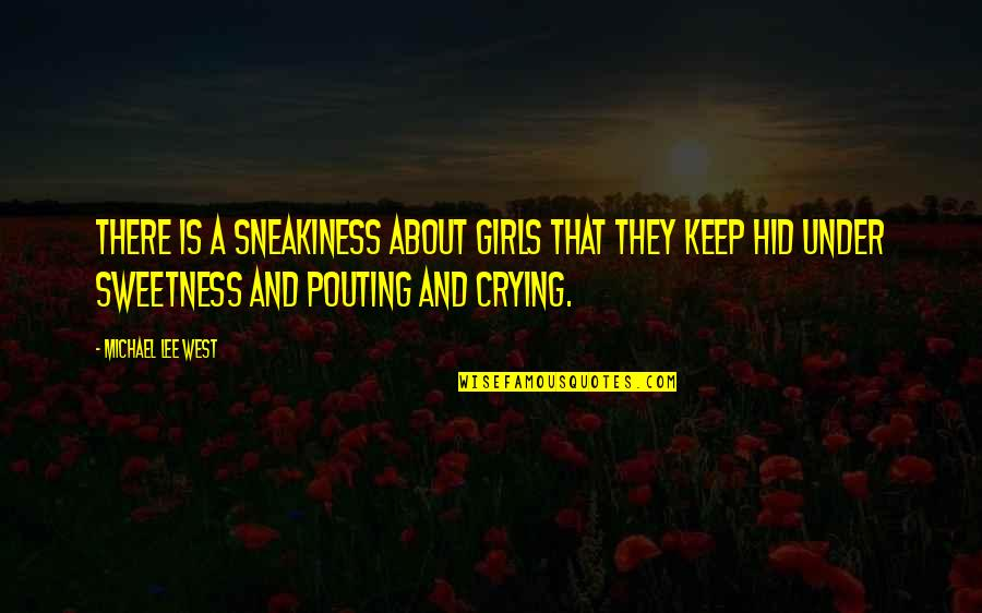Want To Born Again Quotes By Michael Lee West: There is a sneakiness about girls that they