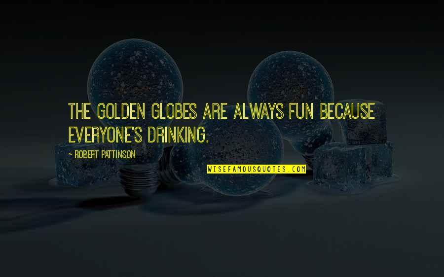 Want To Born Again Quotes By Robert Pattinson: The Golden Globes are always fun because everyone's