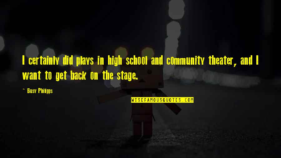 Want To Get High Quotes By Busy Philipps: I certainly did plays in high school and