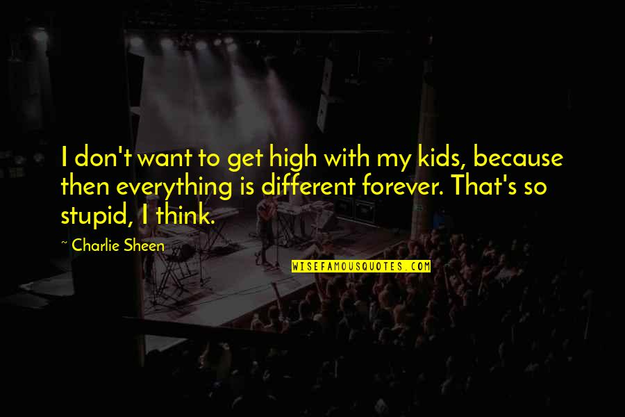 Want To Get High Quotes By Charlie Sheen: I don't want to get high with my