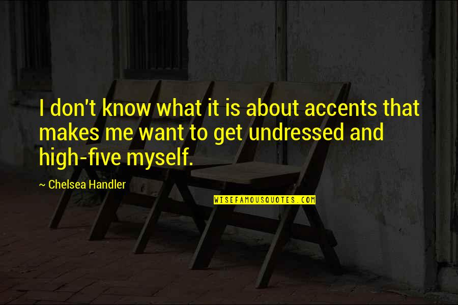 Want To Get High Quotes By Chelsea Handler: I don't know what it is about accents