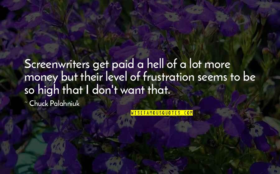Want To Get High Quotes By Chuck Palahniuk: Screenwriters get paid a hell of a lot