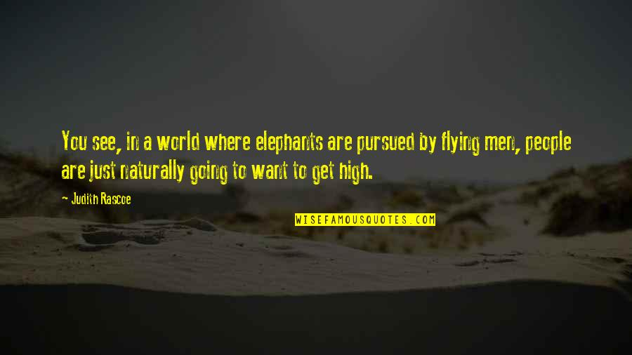 Want To Get High Quotes By Judith Rascoe: You see, in a world where elephants are