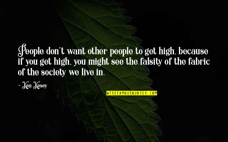 Want To Get High Quotes By Ken Kesey: People don't want other people to get high,