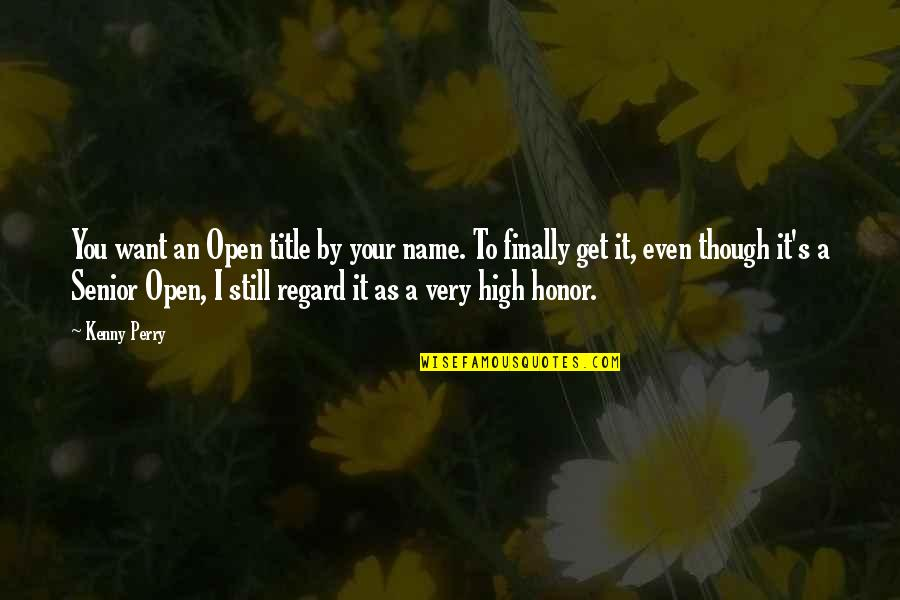 Want To Get High Quotes By Kenny Perry: You want an Open title by your name.