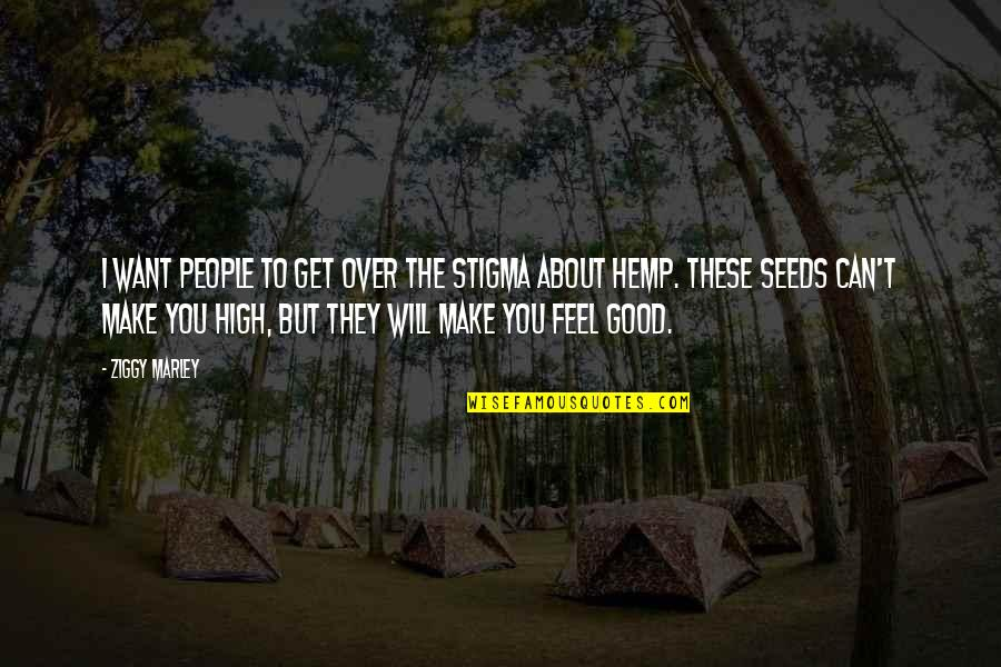 Want To Get High Quotes By Ziggy Marley: I want people to get over the stigma