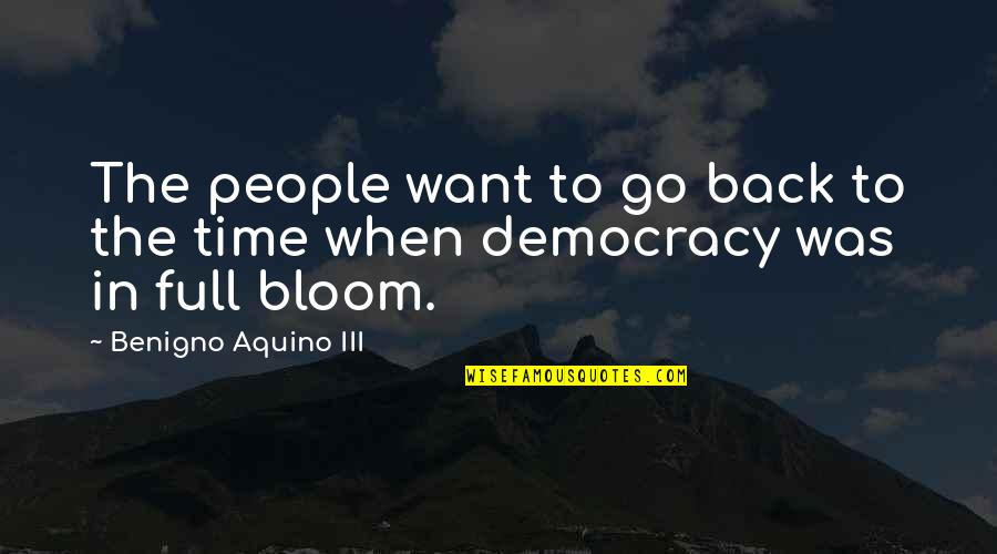 Want To Go Back In Time Quotes By Benigno Aquino III: The people want to go back to the