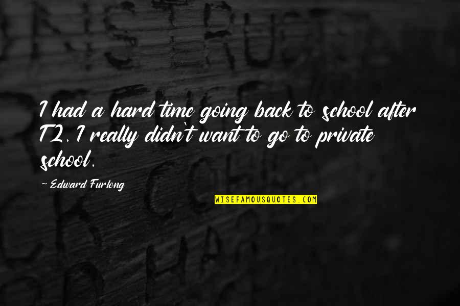 Want To Go Back In Time Quotes By Edward Furlong: I had a hard time going back to