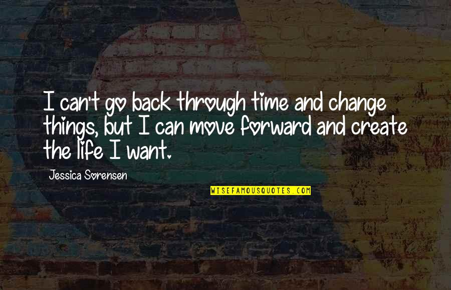 Want To Go Back In Time Quotes By Jessica Sorensen: I can't go back through time and change