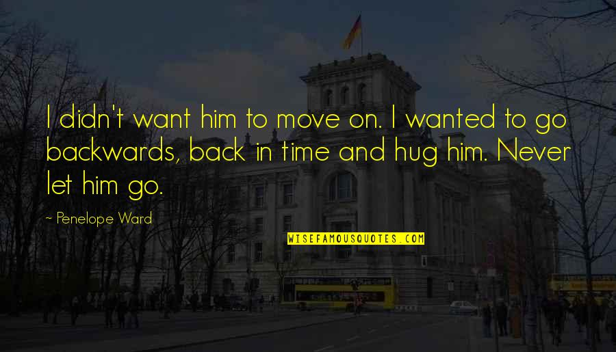 Want To Go Back In Time Quotes By Penelope Ward: I didn't want him to move on. I